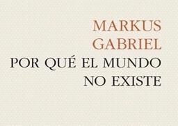 🎧 Marcus Gabriel.  El mundo no existe.  Presentación