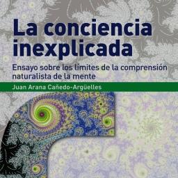 🎧 La conciencia inexplicada. Juan Arana. 2015.